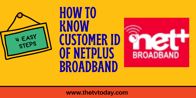 How to know Customer id of Netplus Broadband